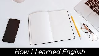 How I Learned English (didn't speak it until I was 18)