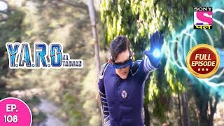 Y A R O Ka Tashan - Full Episode 108 - 1st February, 2018