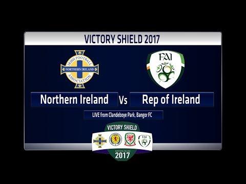 Victory Shield 2017 - Northern Ireland v Republic of Ireland - Full Match