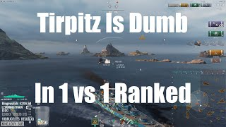 Highlight: Tirpitz Is Dumb In 1 vs 1 Ranked