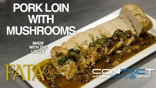Pork loin with mushrooms - Fata bags e Contact (Wireless Cooking Sensor)