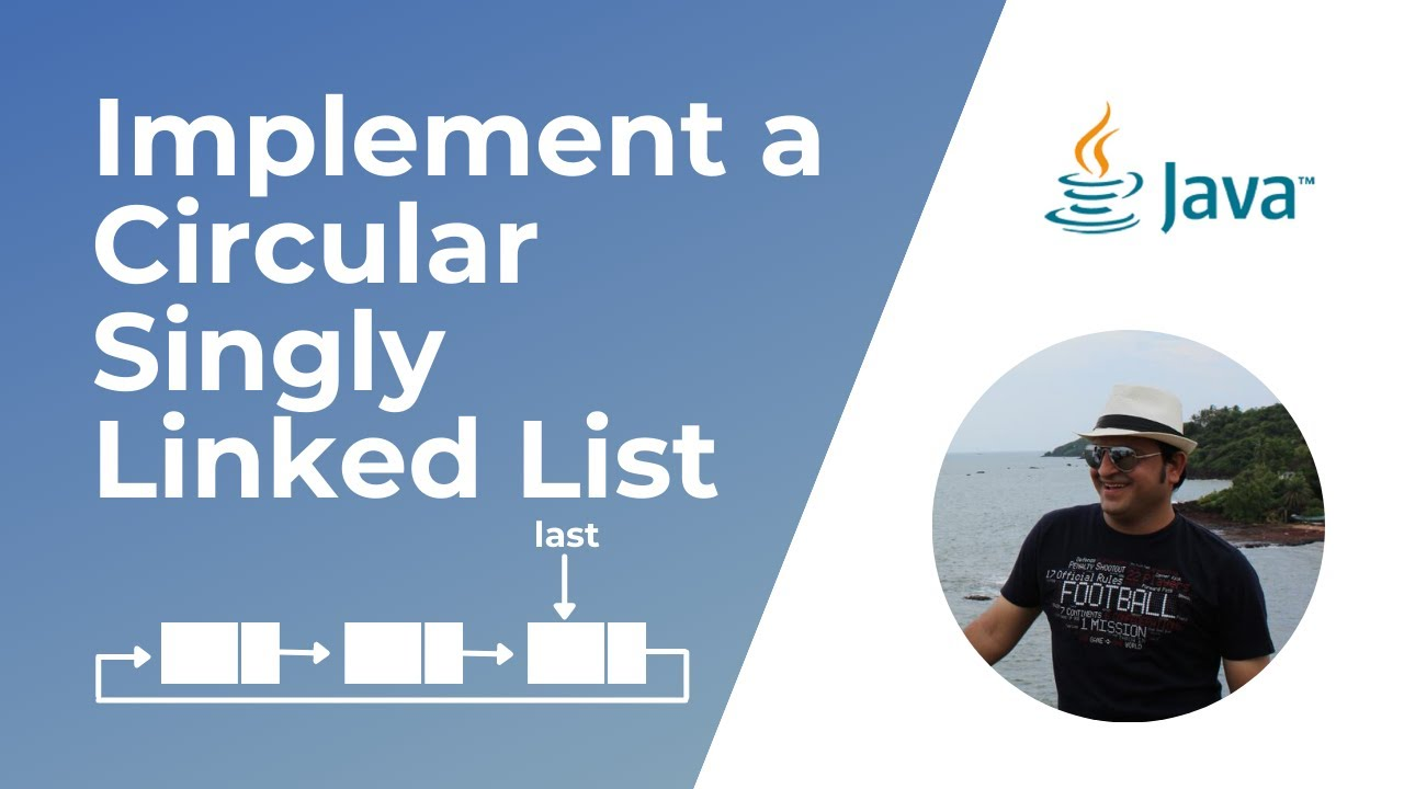 How to implement a Circular Singly Linked List in Java ?