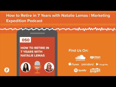 How to Retire in 7 Years with Natalie Lemas | Marketing Expedition Podcast