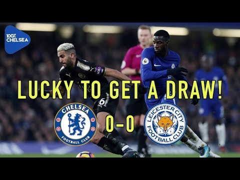 CHELSEA 0-0 LEICESTER    LUCKY TO GET A DRAW    JUST SHOCKING