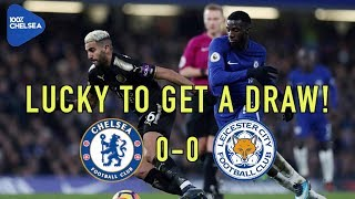 CHELSEA 0-0 LEICESTER || LUCKY TO GET A DRAW || JUST SHOCKING