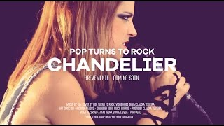 Pop Turns to Rock   teaser Chandelier SIA rock version