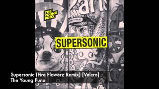 The Young Punx - Supersonic (Fire Flowerz Remix) [Velcro]