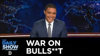 The Daily Show - Trevor Noah Continues the War on Bulls**t
