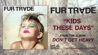 Download Fur Trade - Kids These Days MP3 song and Music Video