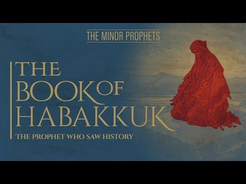 The Minor Prophets - Habakkuk - The Prophet Who Saw History