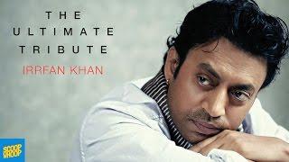 The Ultimate Tribute - Irrfan Khan