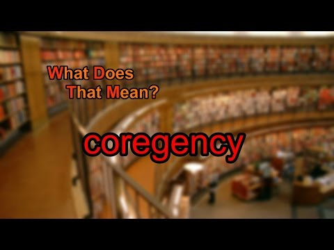 What does coregency mean?