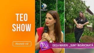 "Teo Show (16.05.2019) - Deea Maxer: ""Sunt insarcinata in patru luni!"""