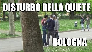 DISTURBO DELLA QUIETE @Bologna