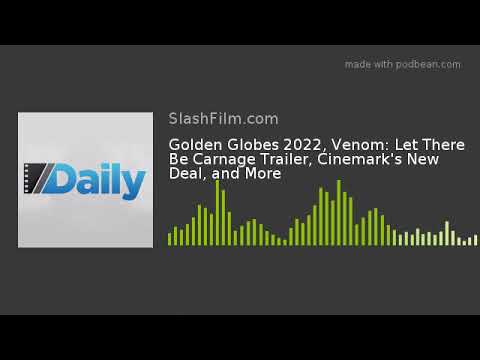 Golden Globes 2022, Venom: Let There Be Carnage Trailer, Cinemark's New Deal, and More