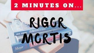 Two Minutes On Rigor Mortis