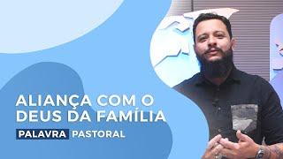 Aliança com o Deus da família | Palavra Pastoral - Bruno Barroso
