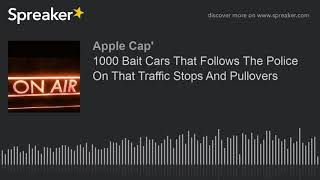 1000 Bait Cars That Follows The Police On That Traffic Stops And Pullovers (made with Spreaker)