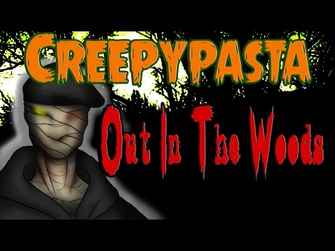 Creepypastas- Out In The Woods