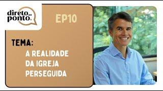 A Realidade da Igreja Perseguida | Direto ao Ponto | Marco Cruz | IPP TV