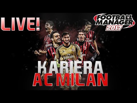 FM 2017 - AC Milan (Live!) - Kończymy 2 sezon!
