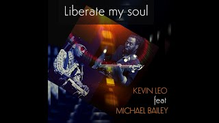Liberate My Soul - Kevin Leo feat Michael Bailey