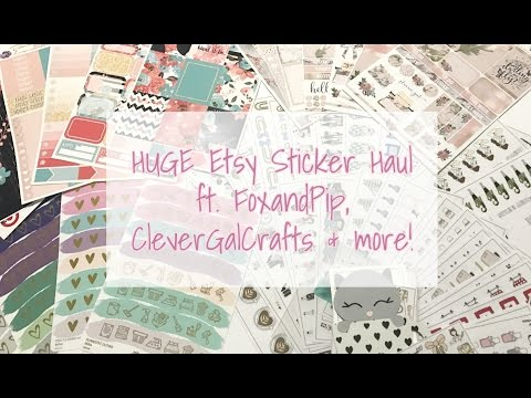 Huge Sticker Haul - FoxandPip, CleverGalCrafts, AriasDaydream, TwoLilBees, TheOrganizingCompanion