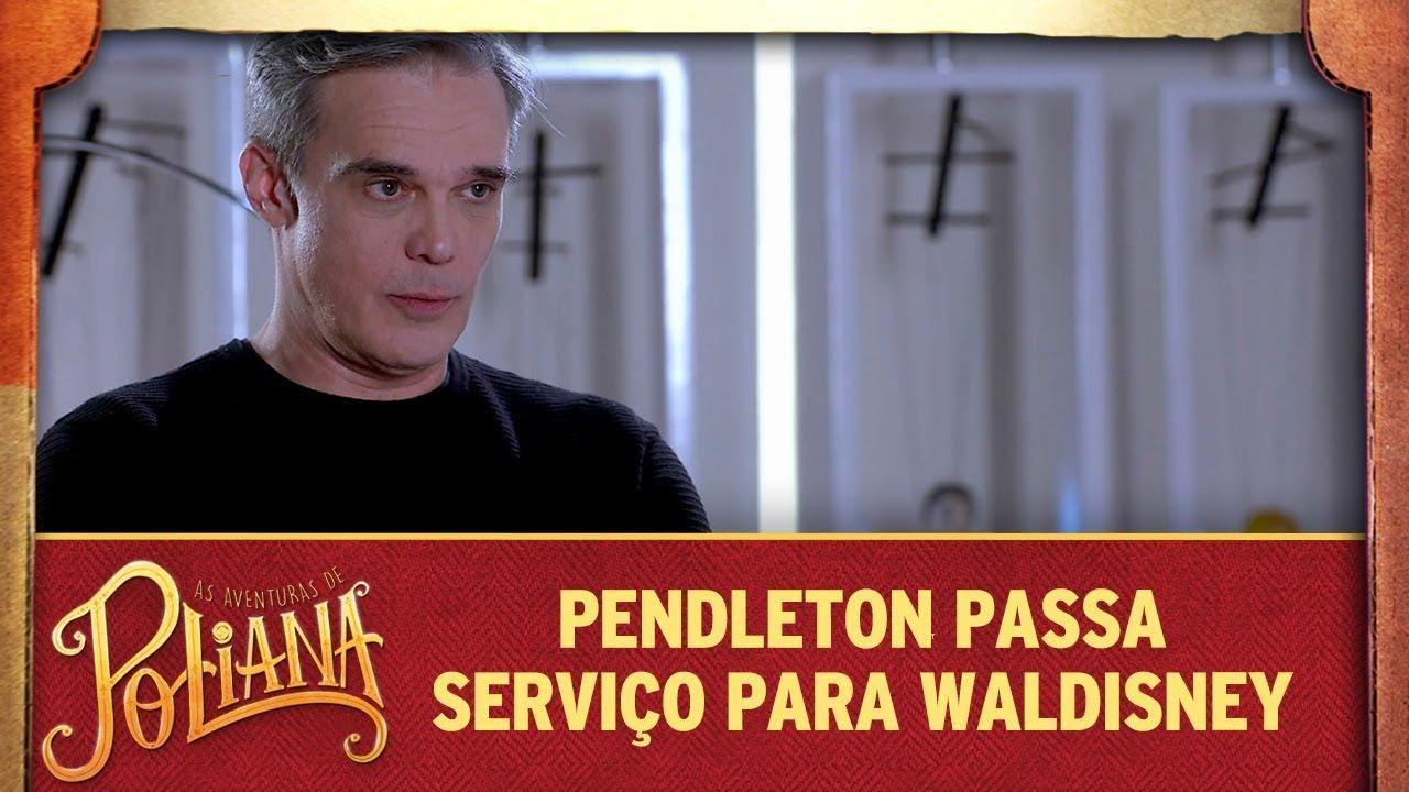Pendleton passa serviço para Waldisney | As Aventuras de Poliana