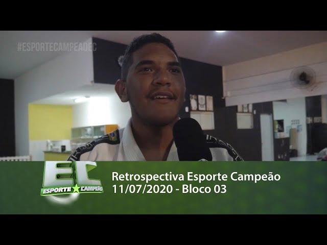 Retrospectiva Esporte Campeão 11/07/2020 - Bloco 03