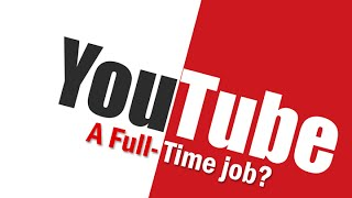 YouTube -  A Full-Time Job?