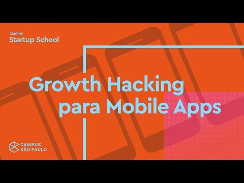 Campus Startup School: Growth Hacking para Mobile Apps