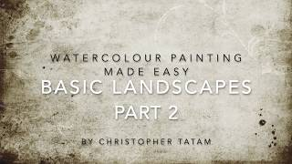 Christopher Tatam - Watercolour Painting Made Easy - Basic Landscapes - Part 2