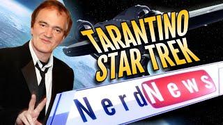 TARANTINO STAR TREK: Nerd News