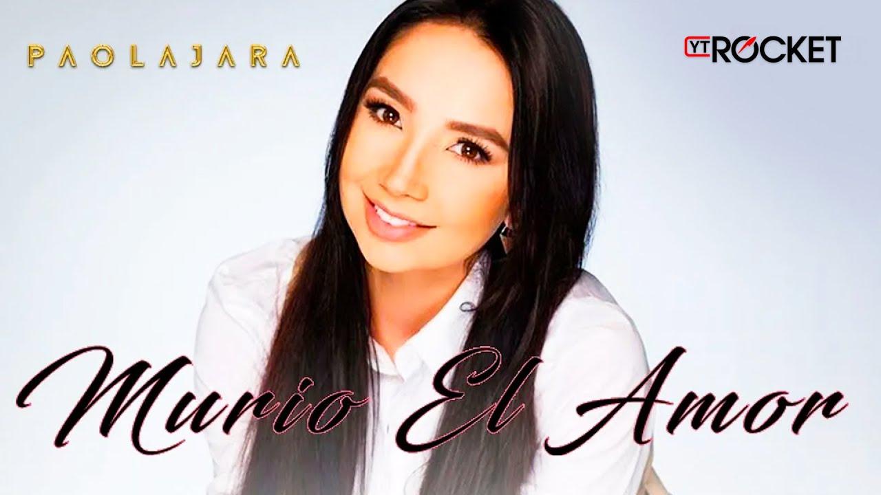 murio-el-amor-paola-jara-l-musica-nueva-2017-paola-jara