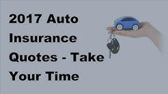 2017 Auto Insurance Quotes  | Take Your Time When Sourcing a Quote for Car Insurance