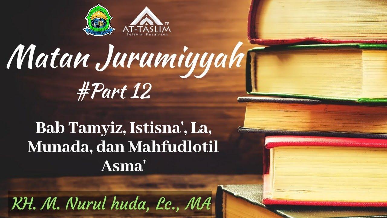 12 Matan Jurumiyyah (Khatam); Bab Tamyiz, Istisna', La, Munada, dan Mahfudlotil Asma' - YouTube