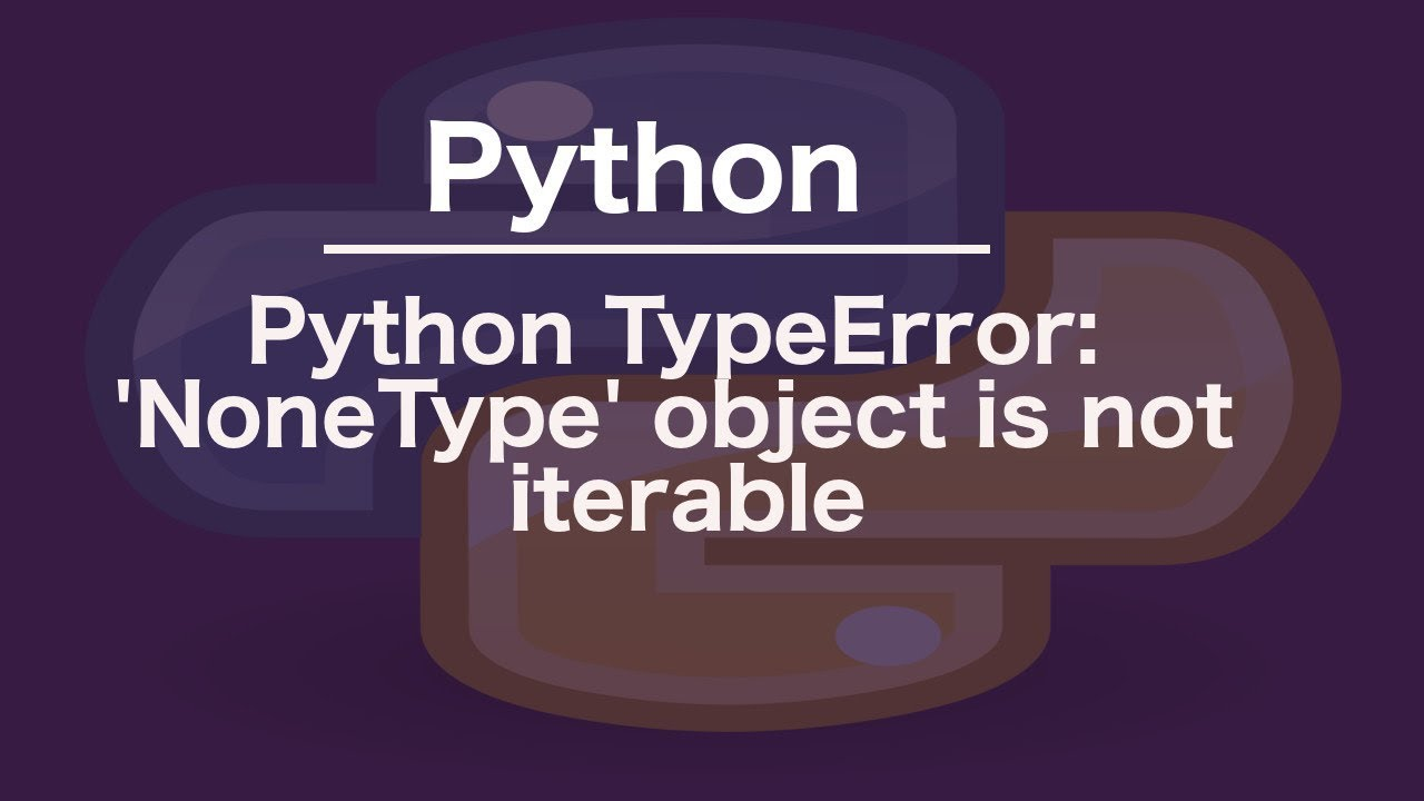 3 Fixes For The TypeError: 'NoneType' object is not iterable Error