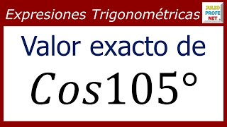 VALOR EXACTO DE Cos105°
