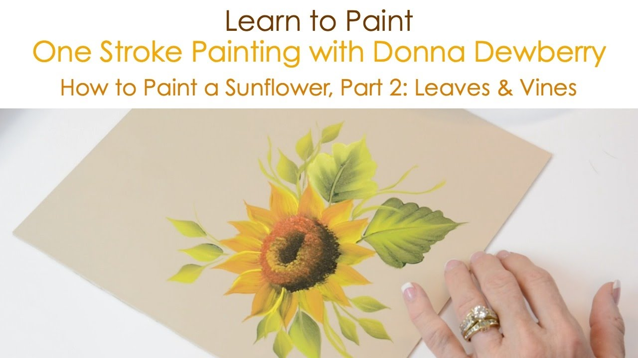 One Stroke Painting With Donna Dewberry How To Paint A Sunflower