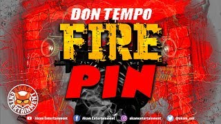 Don Tempo - Fire Pin [Fire Pin Riddim] January 2019