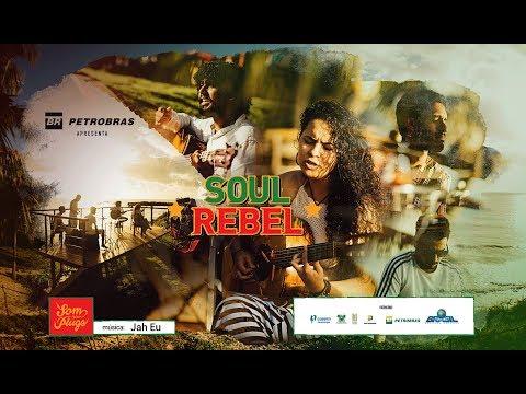 Petrobras apresenta - Soul Rebel - Jah Eu