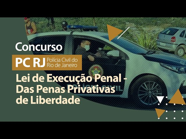 Concurso PC RJ - Lei 7210/1984 - Das Penas Privativas de Liberdade
