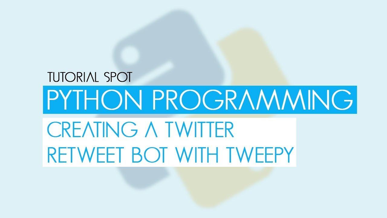 Python Programming - Creating A Twitter Retweet Bot w/ Tweepy