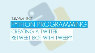 Python Programming Part 12 - Creating A Twitter Retweet Bot w/ Tweepy