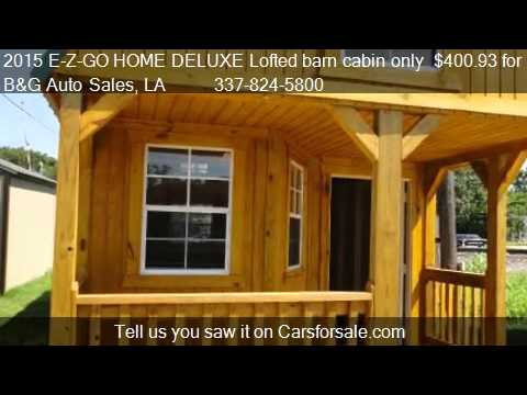 2015 E Z Go Home Deluxe Lofted Barn Cabin Only 400 93 For