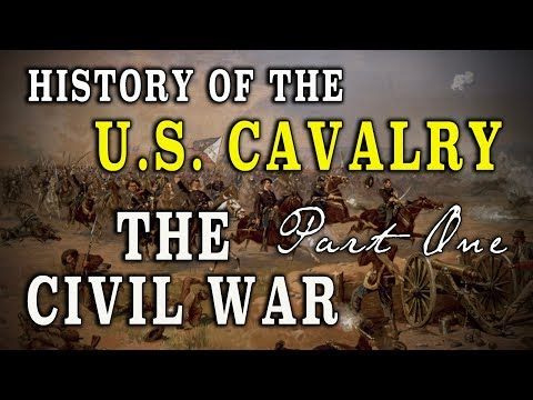 The U.S. Cavalry During The Civil War PT. 1 - 1861-1865 - A History
