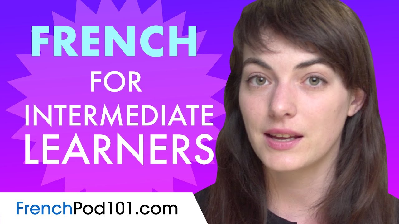 Learn French Today - ALL the French for Intermediate Learners