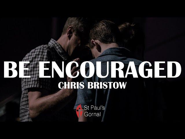Be Encouraged - Chris Bristow