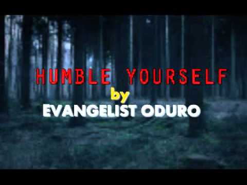 HUMBLE YOURSELF BY EVANGELIST ODURO