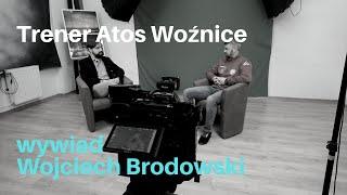 WYWIAD | Wojciech Brodowski, trener Atos Woźnice